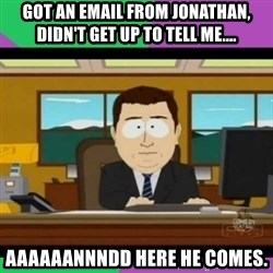 south park it's gone - Got an email from Jonathan, didn't get up to tell me.... Aaaaaannndd here he comes.