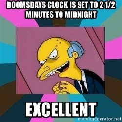 Mr. Burns - Doomsdays clock is set to 2 1/2 minutes to midnight excellent