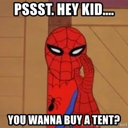 Spidermanwhisper - Pssst. Hey kid.... you wanna buy a tent?
