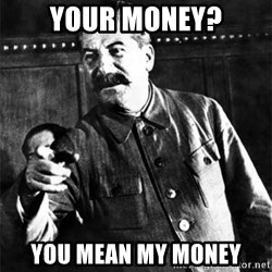 Joseph Stalin - Your Money? You mean my money