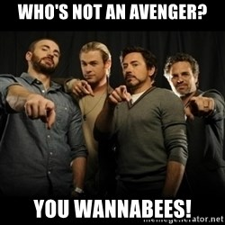 avengers pointing - Who's not an avenger? you Wannabees!