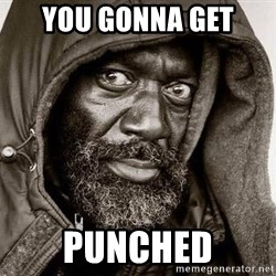 You Gonna Get Raped - you gonna get punched