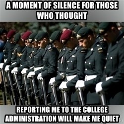 Moment Of Silence - A moment of silence for those who thought  Reporting me to the college administration will make me quiet