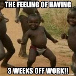 Black Kid - The feeling of having  3 WEEKS OFF WORK!!