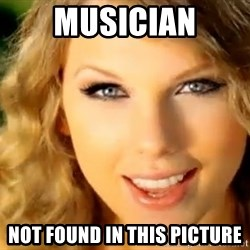 Taylor Swift - musician not found in this picture