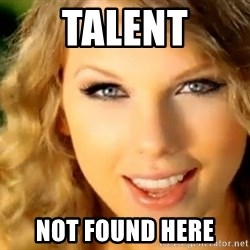 Taylor Swift - talent not found here