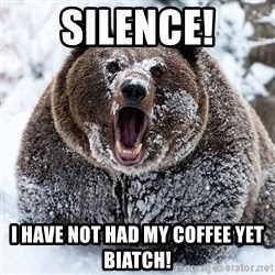 Clean Cocaine Bear - Silence! I have not had my coffee yet biatch!