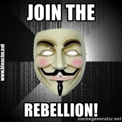 Anonymous memes - join the Rebellion!