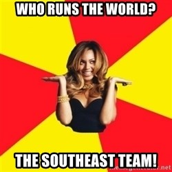 Beyonce Giselle Knowles - Who runs the world? The Southeast Team!