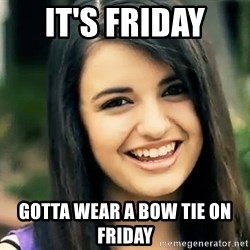 Rebecca Black Fried Egg - It's Friday  Gotta wear a bow tie on Friday