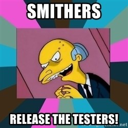 Mr. Burns - Smithers Release the testers!