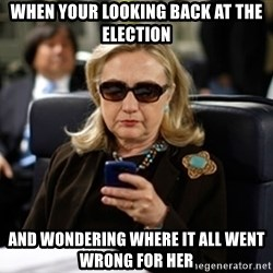 Hillary Text - When your looking back at the election and wondering where it all went wrong for her