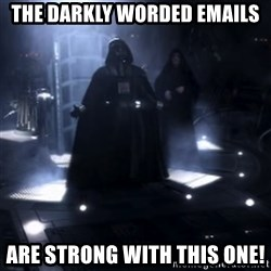 Darth Vader - Nooooooo - The darkly worded emails are strong with this one!