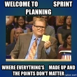 drew carey - Welcome to             sprint planning Where everything's     made up and the points don't matter