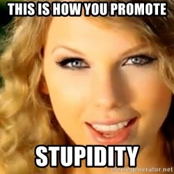 Taylor Swift - this is how you promote stupidity
