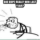Cereal Guy Spit - did dope really win last year?