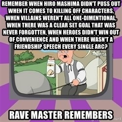 Pepperidge Farm Remembers FG - remember when hiro mashima didn't puss out when it comes to killing off characters, when villains weren't all one-dimentional, when there was a clear set goal that was never forgotten, when heroes didn't win out of convenience and when there wasn't a friendship speech every single arc? rave master remembers