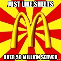 McDonalds Peeves - Just like sheets Over 50 million served
