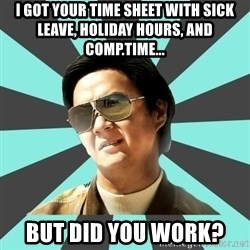 mr chow - I got your time sheet with sick leave, holiday hours, and comp.time... But did you work?