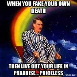 Bed Time Hitler - When you fake your own death  Then live out your life in paradise... PRICELESS