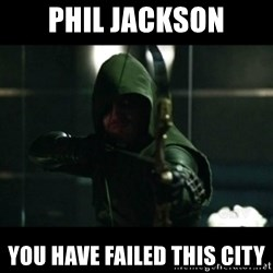 YOU HAVE FAILED THIS CITY - Phil Jackson You Have Failed This City