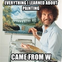 SAD BOB ROSS - everything I learned about painting came from W