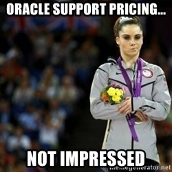 unimpressed McKayla Maroney 2 - Oracle Support Pricing... Not impressed