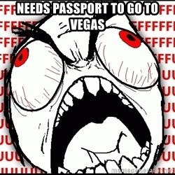 Maximum Fffuuu - needs passport to go to vegas