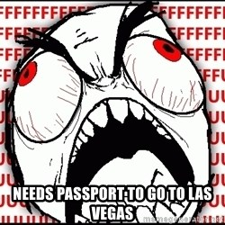 Maximum Fffuuu -  needs passport to go to las vegas