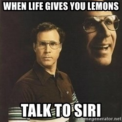 will ferrell - When life gives you lemons Talk to Siri