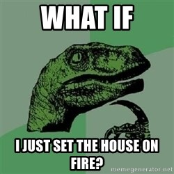 Velociraptor Xd - What if I just set the house on fire?