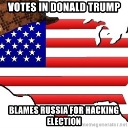 Scumbag America - Votes in Donald trump Blames Russia for hacking election