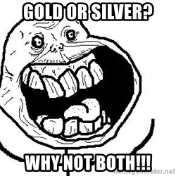 Happy Forever Alone - gold or silver? why not both!!!
