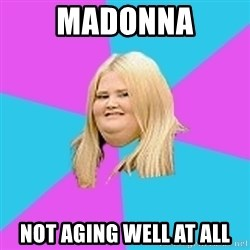 Fat Girl - madonna not aging well at all