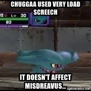 MISDREAVUS - chuggaa used very load screech it doesn't affect misdreavus...
