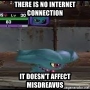 MISDREAVUS - there is no internet connection it doesn't affect misdreavus