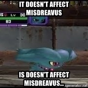 MISDREAVUS - it doesn't affect misdreavus is doesn't affect misdreavus...
