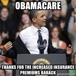 obama come at me bro - obamacare thanks for the increased insurance premiums barack