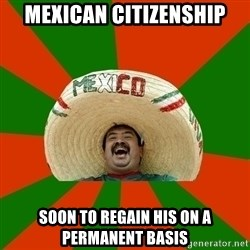 Successful Mexican - mexican citizenship soon to regain his on a permanent basis