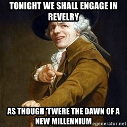Joseph Ducreaux - Tonight we shall engage in revelry as though 'twere the dawn of a new millennium