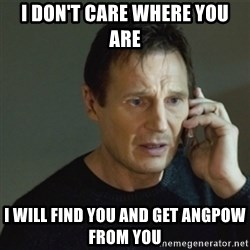 taken meme - I don't care where you are I will find you and get angpow from you