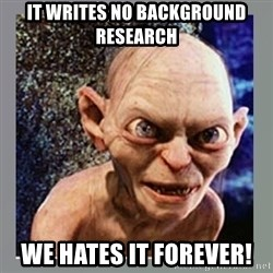 Smeagol - it writes no background research we hates it forever!