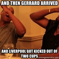 Jay-Z & Kanye Laughing - And then Gerrard arrived  And Liverpool got kicked out of two cups