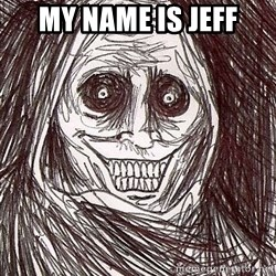 Never alone ghost - My name is Jeff