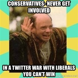Princess Bride Vizzini - Conservatives- Never Get Involved In a Twitter War With Liberals you can't win
