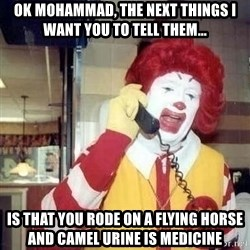 Ronald Mcdonald Call - ok mohammad, the next things I want you to tell them... is that you rode on a flying horse and camel urine is medicine