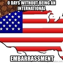 Scumbag America - 0 days without being an international  embarrassment