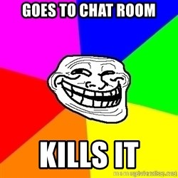 troll face1 - goes to chat room kills it