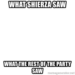 Blank Template - What Shierza Saw What The rest of the party saw