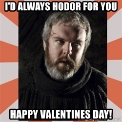 Hodor - I'd Always Hodor for you Happy Valentines Day!